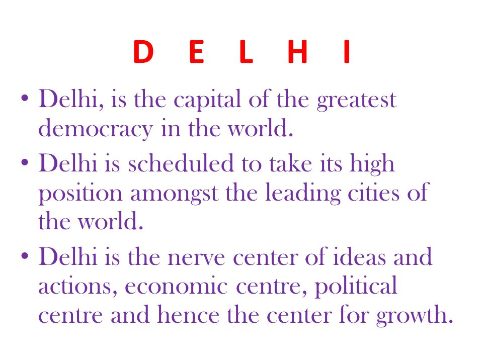 D E L H I Delhi, is the capital of the greatest democracy in the world.
