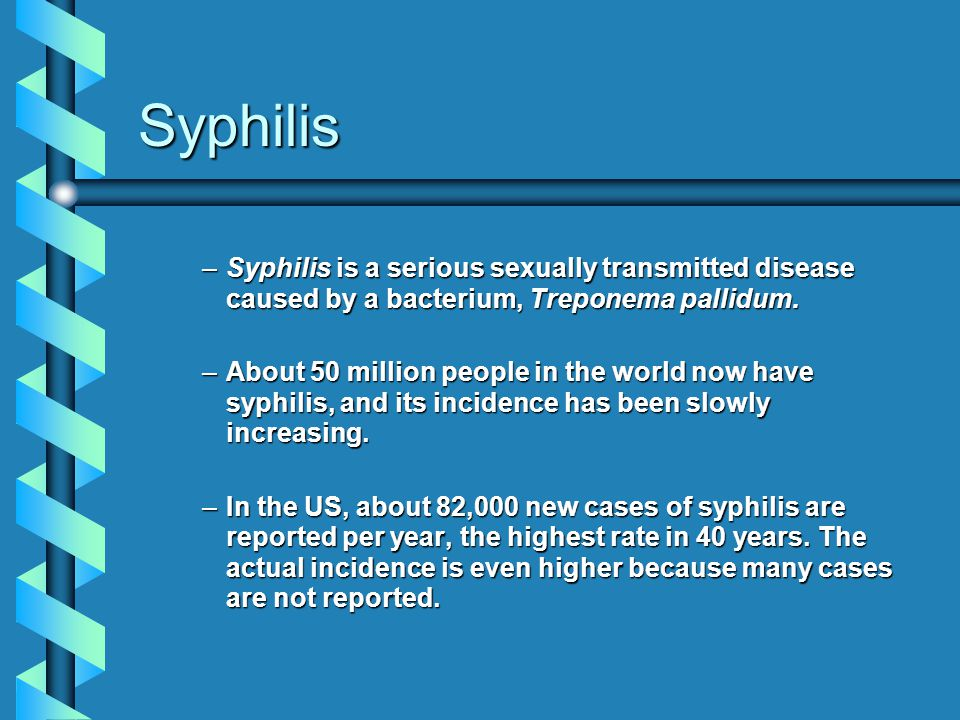 Syphilis Syphilis is a serious sexually transmitted disease caused by a bacterium, Treponema pallidum.