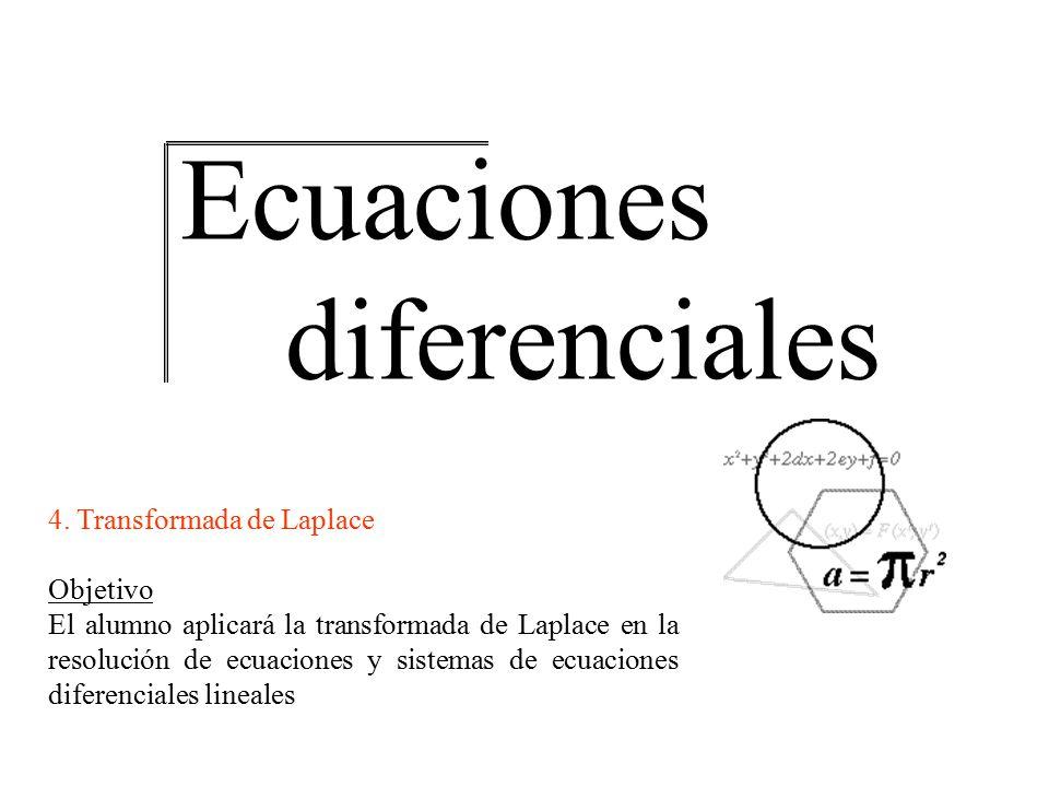 Ecuaciones diferenciales 4. Transformada de Laplace Objetivo