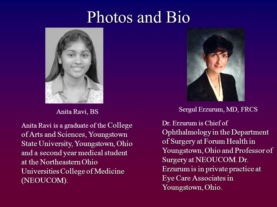 Photos and Bio Sergul Erzurum, MD, FRCS Anita Ravi, BS