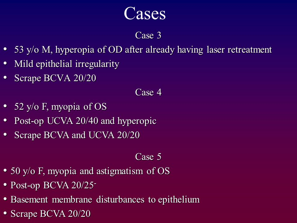 Cases Case 3. 53 y/o M, hyperopia of OD after already having laser retreatment. Mild epithelial irregularity.