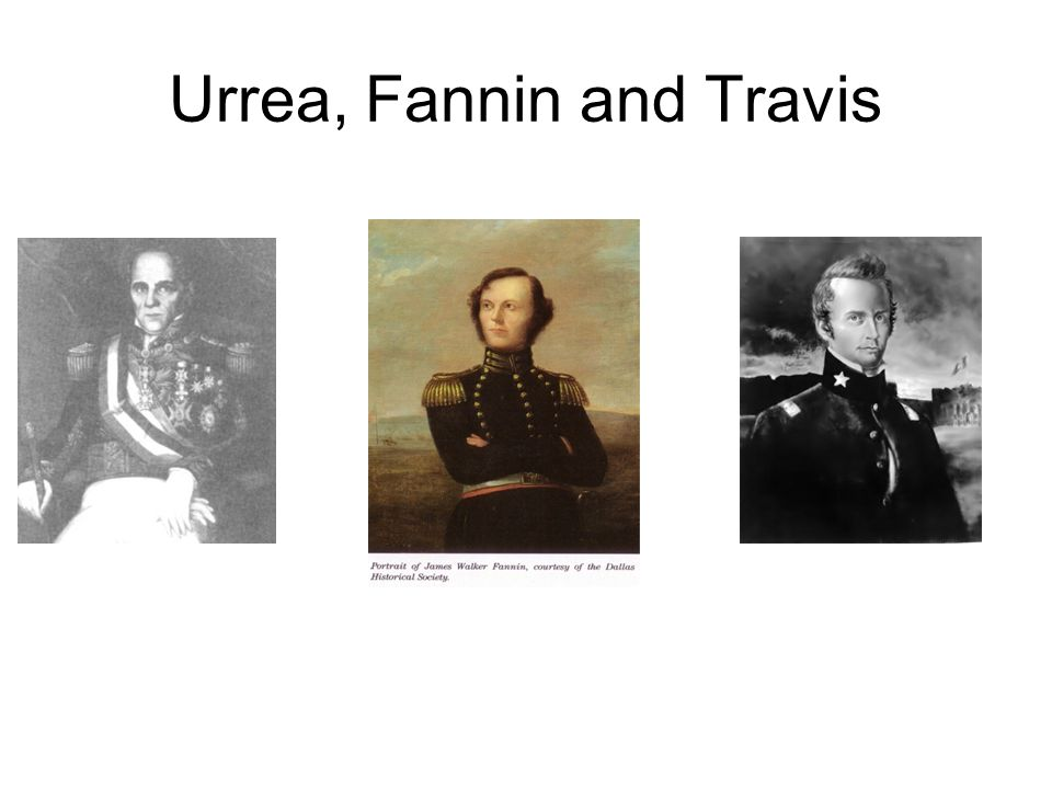 Urrea, Fannin and Travis