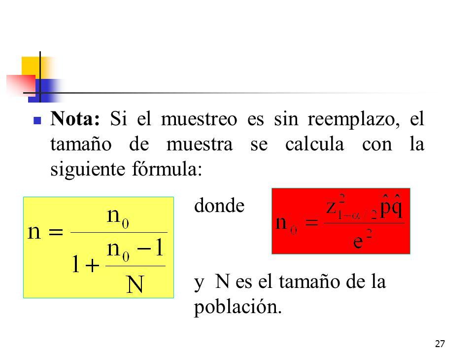 Nota: Si el muestreo es sin reemplazo, el tamaño de muestra se calcula con la siguiente fórmula:
