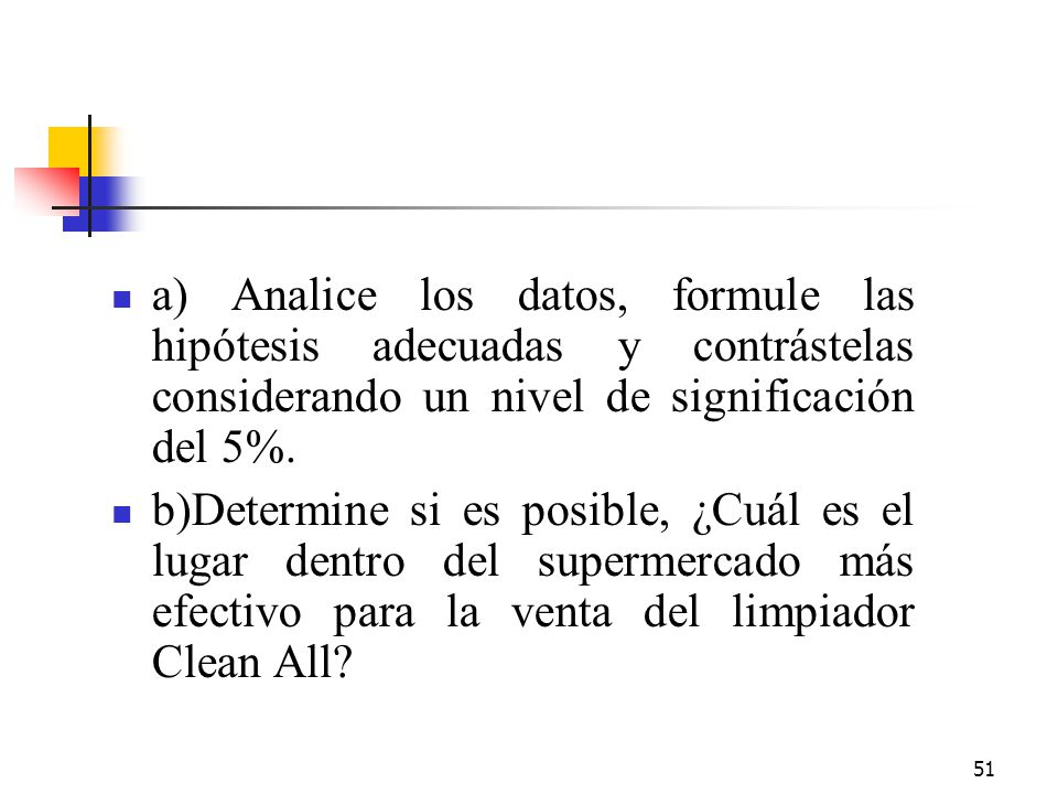 a) Analice los datos, formule las hipótesis adecuadas y contrástelas considerando un nivel de significación del 5%.