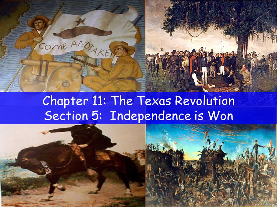 Chapter 11: The Texas Revolution Section 5: Independence is Won