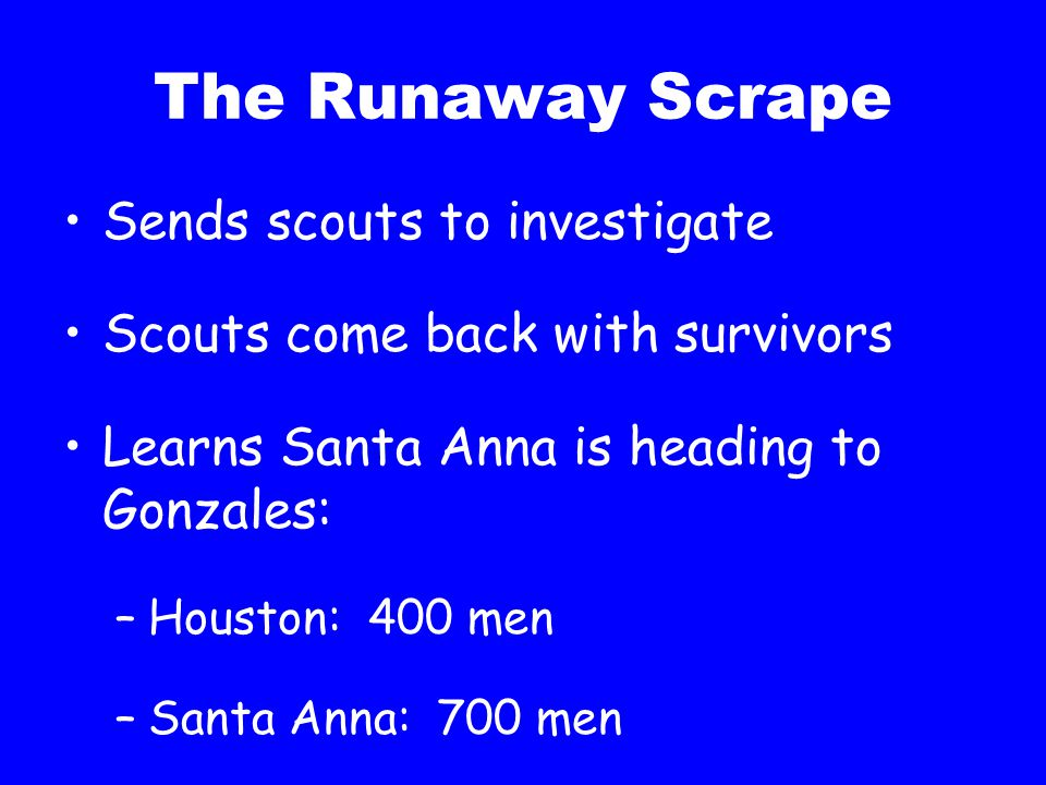 The Runaway Scrape Sends scouts to investigate
