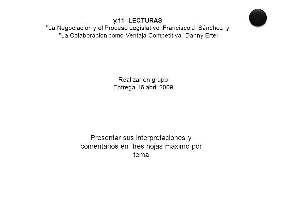 y.11 LECTURAS La Negociación y el Proceso Legislativo Francisco J. Sánchez y. La Colaboración como Ventaja Competitiva Danny Ertel.