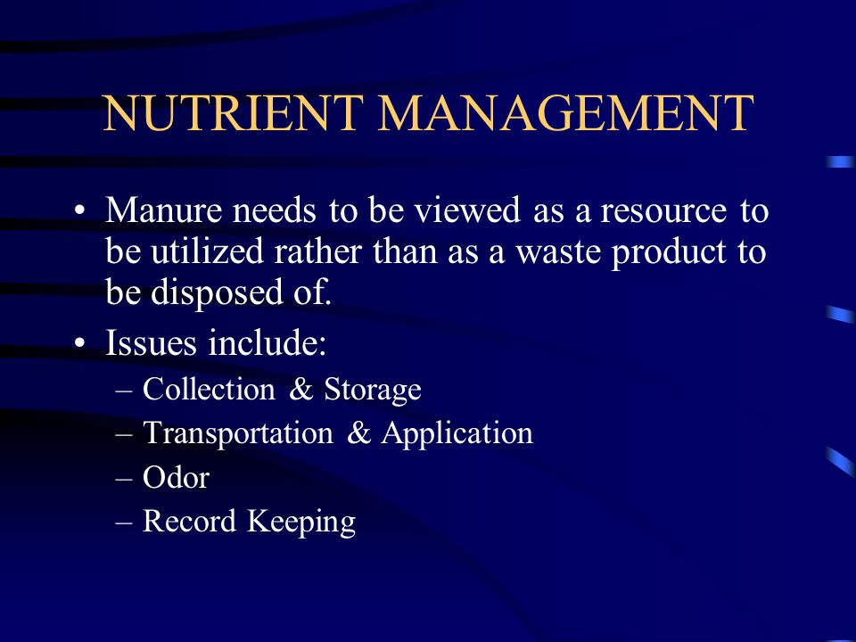 NUTRIENT MANAGEMENT Manure needs to be viewed as a resource to be utilized rather than as a waste product to be disposed of.