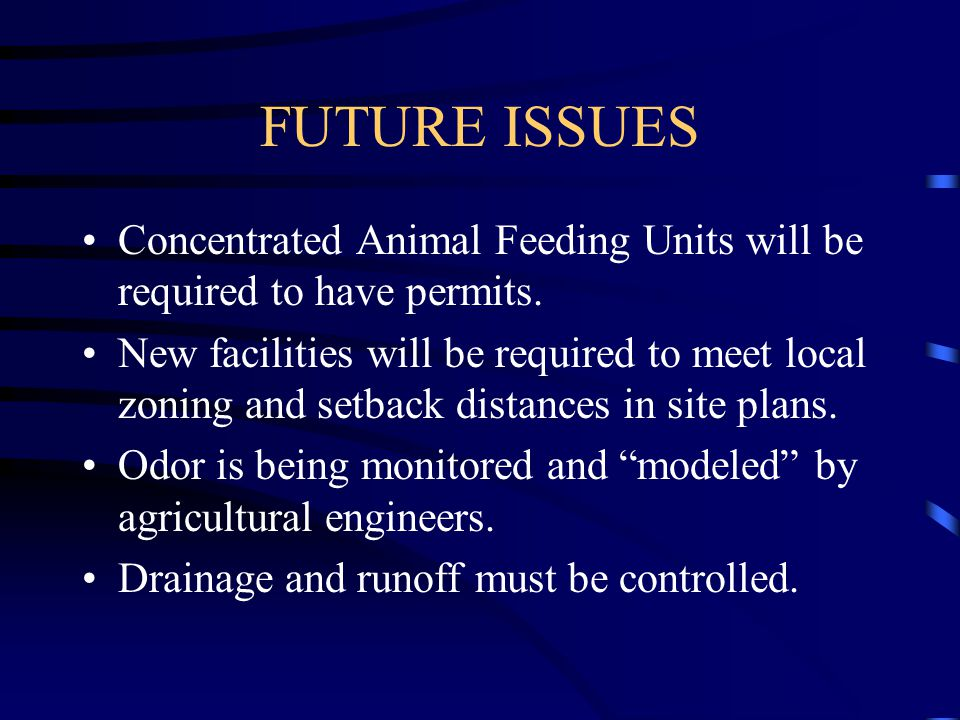 FUTURE ISSUES Concentrated Animal Feeding Units will be required to have permits.