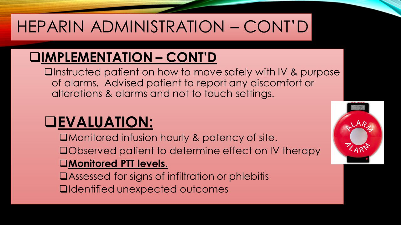 HEPARIN ADMINISTRATION – CONT'D