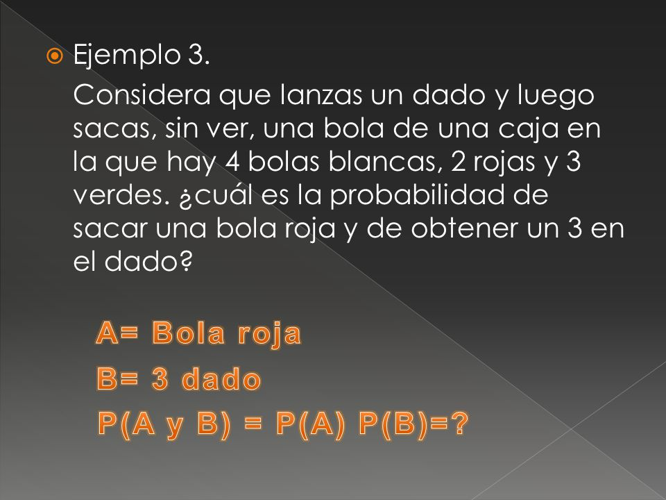A= Bola roja B= 3 dado P(A y B) = P(A) P(B)=