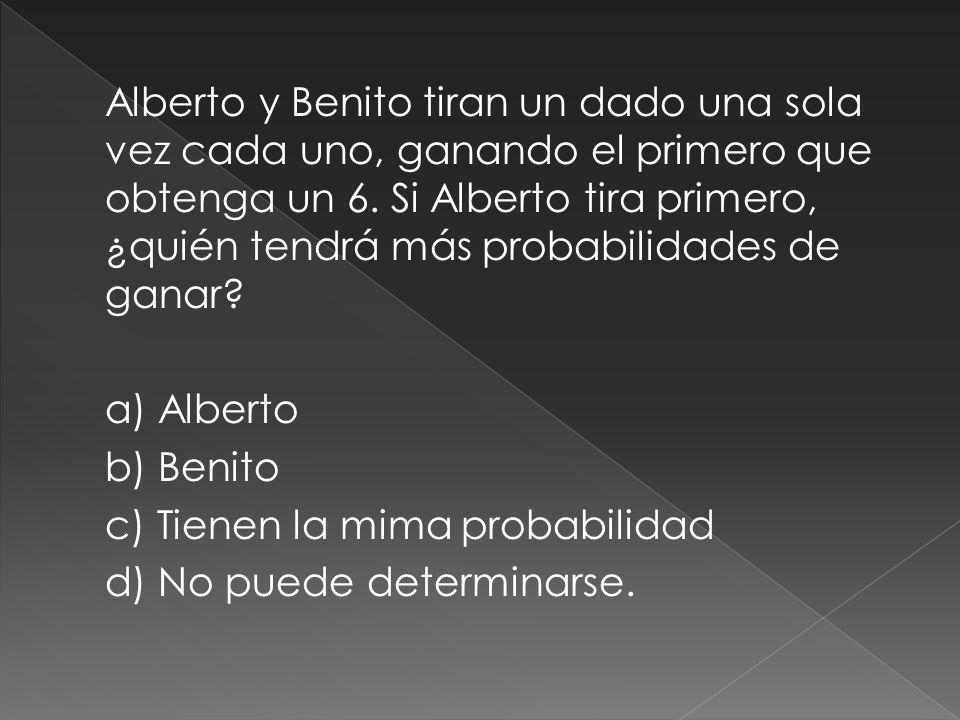 Alberto y Benito tiran un dado una sola vez cada uno, ganando el primero que obtenga un 6.
