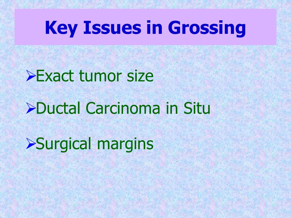 Key Issues in Grossing Exact tumor size Ductal Carcinoma in Situ