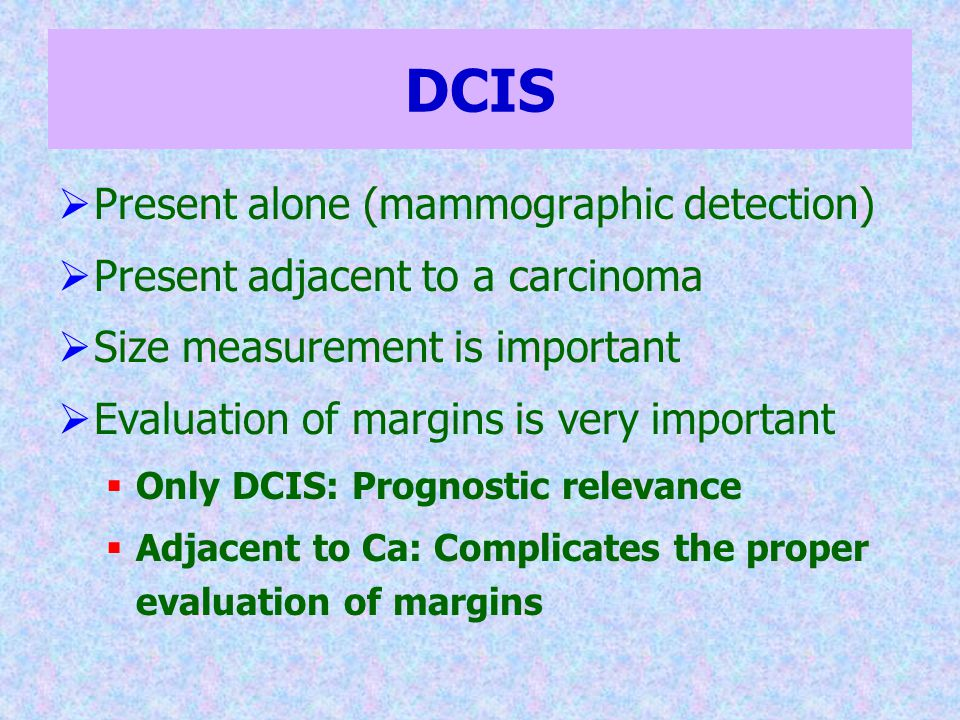 DCIS Present alone (mammographic detection)