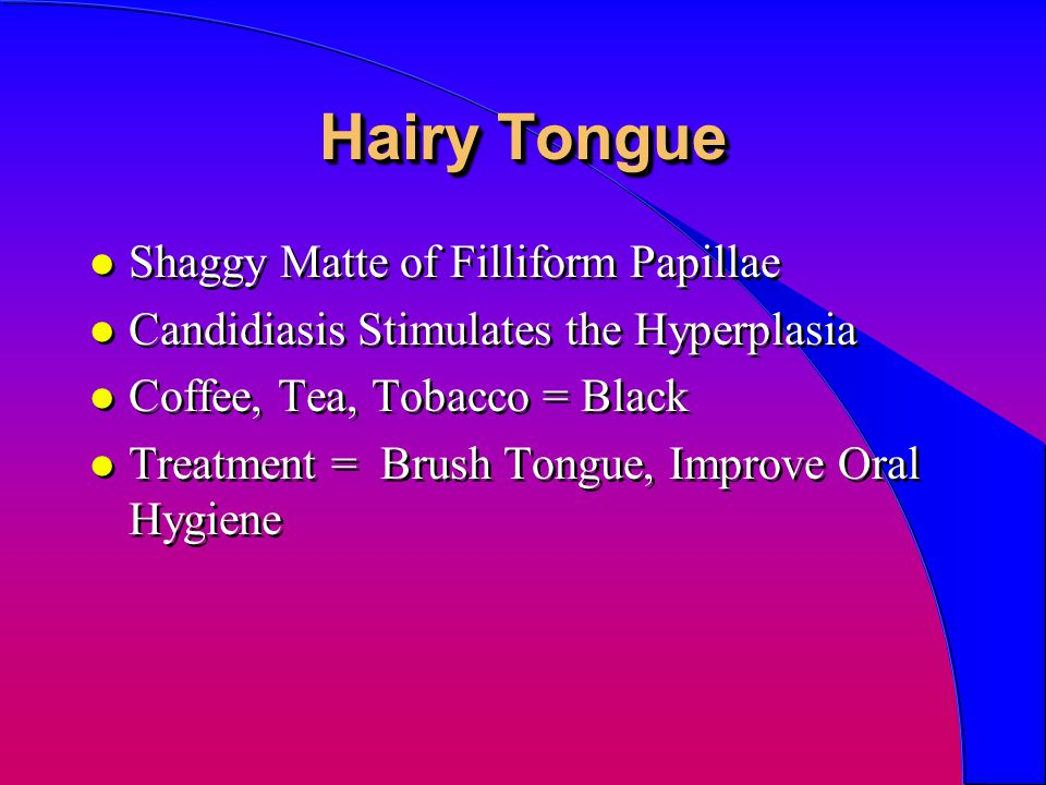 Hairy Tongue Shaggy Matte of Filliform Papillae