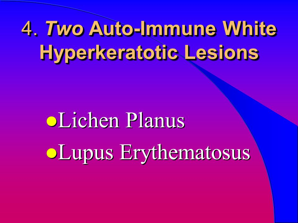 4. Two Auto-Immune White Hyperkeratotic Lesions
