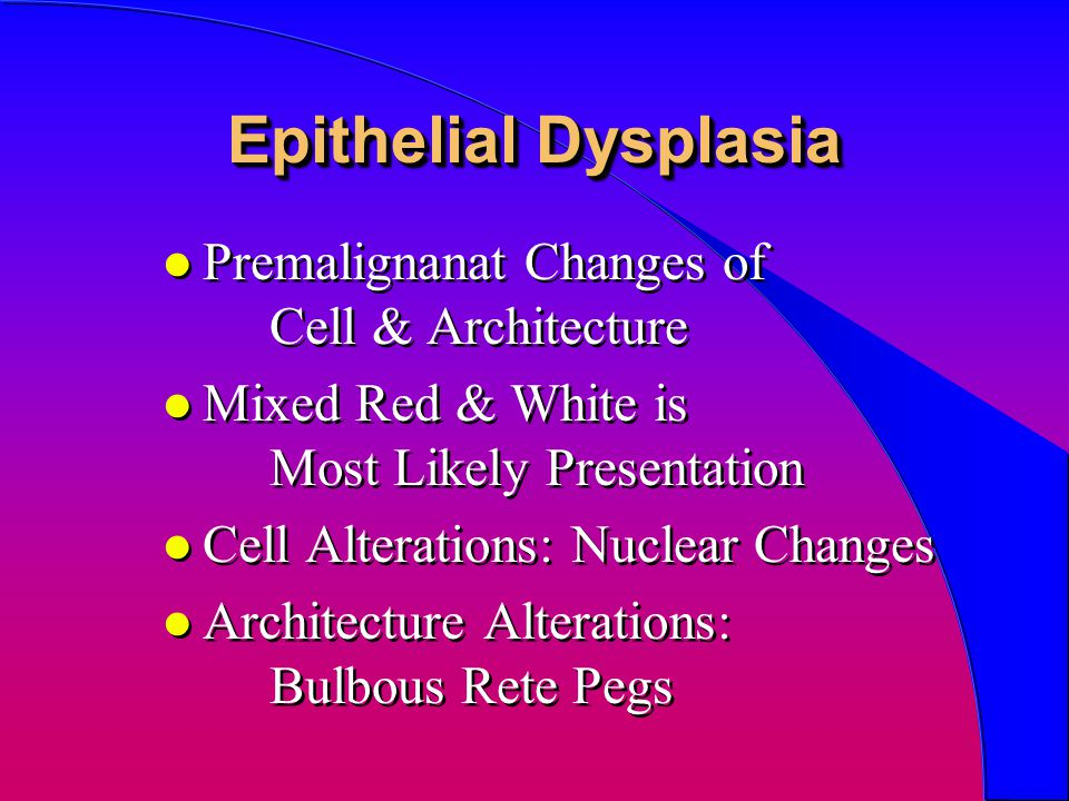 Epithelial Dysplasia Premalignanat Changes of Cell & Architecture
