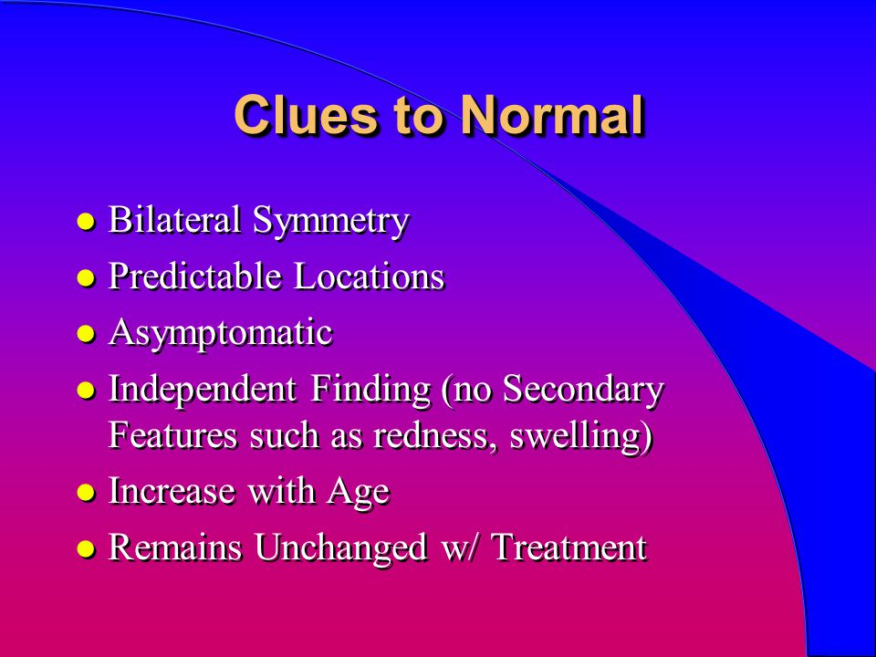 Clues to Normal Bilateral Symmetry Predictable Locations Asymptomatic