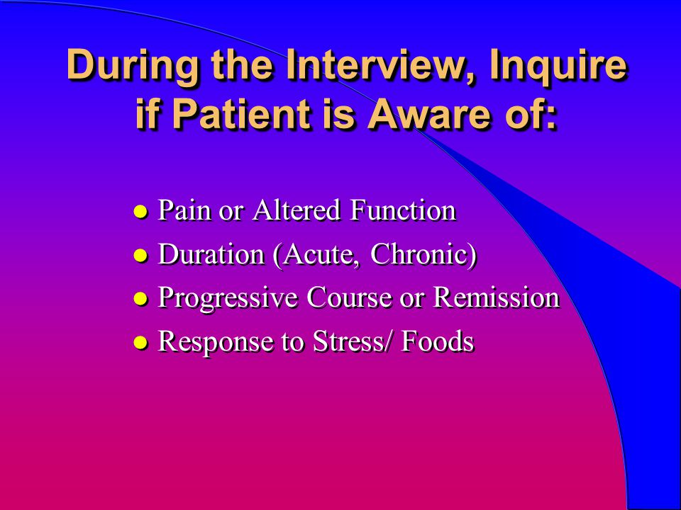 During the Interview, Inquire if Patient is Aware of:
