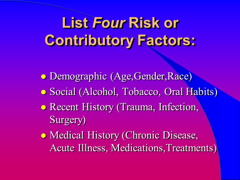 List Four Risk or Contributory Factors: