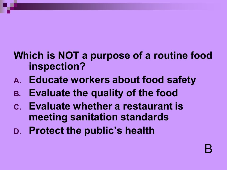 B Which is NOT a purpose of a routine food inspection