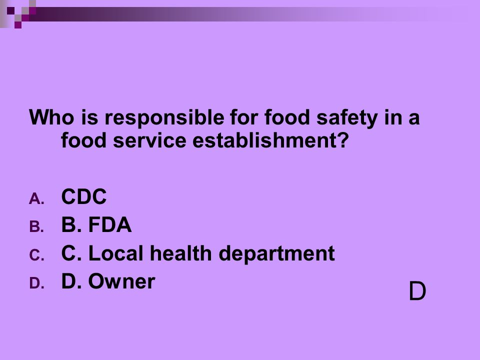 D Who is responsible for food safety in a food service establishment
