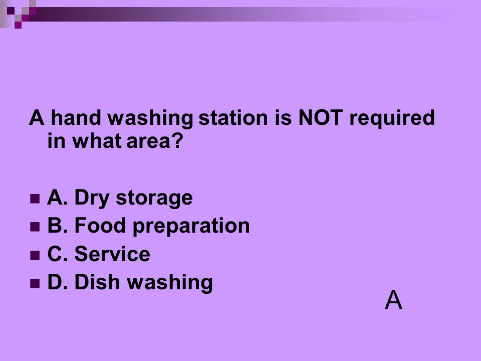 A A hand washing station is NOT required in what area A. Dry storage
