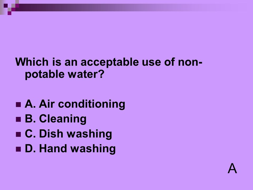 A Which is an acceptable use of non-potable water A. Air conditioning
