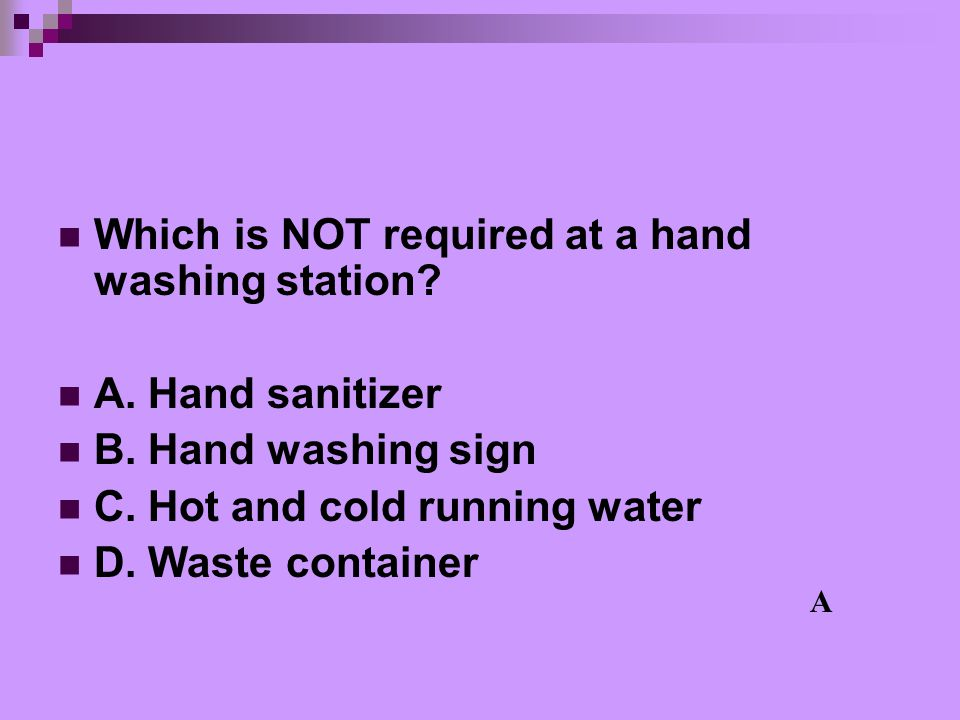 Which is NOT required at a hand washing station