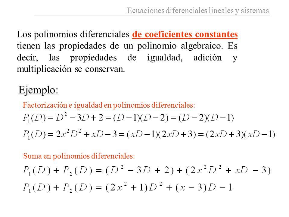 Los polinomios diferenciales de coeficientes constantes tienen las propiedades de un polinomio algebraico. Es decir, las propiedades de igualdad, adición y multiplicación se conservan.