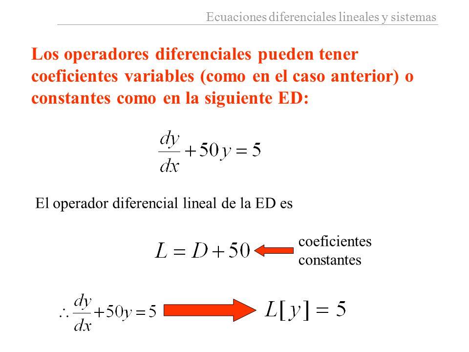 Los operadores diferenciales pueden tener coeficientes variables (como en el caso anterior) o constantes como en la siguiente ED:
