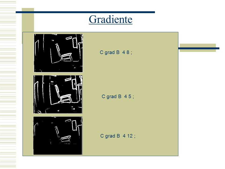 Gradiente C grad B 4 8 ; C grad B 4 5 ; C grad B 4 12 ;