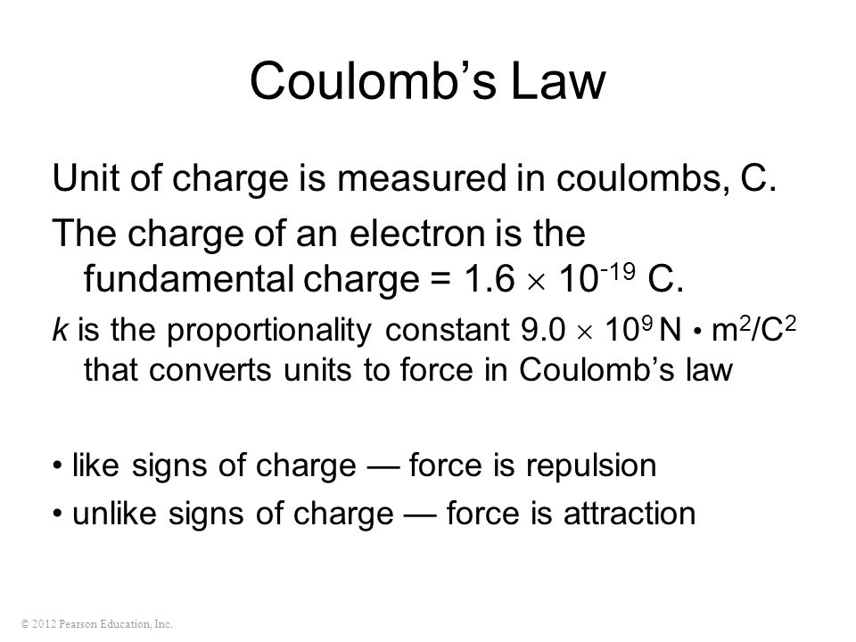 Coulomb's Law Unit of charge is measured in coulombs, C.