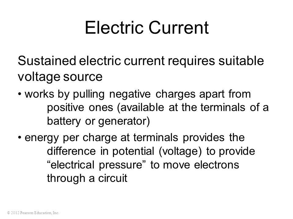 Electric Current Sustained electric current requires suitable voltage source.