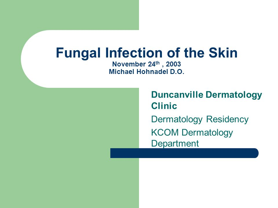 Fungal Infection of the Skin November 24th , 2003 Michael Hohnadel D.O.