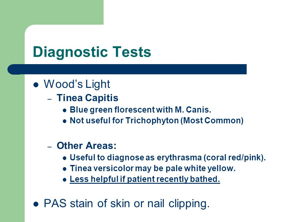 Diagnostic Tests Wood's Light PAS stain of skin or nail clipping.