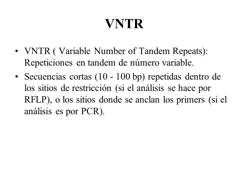 VNTR VNTR ( Variable Number of Tandem Repeats): Repeticiones en tandem de número variable.