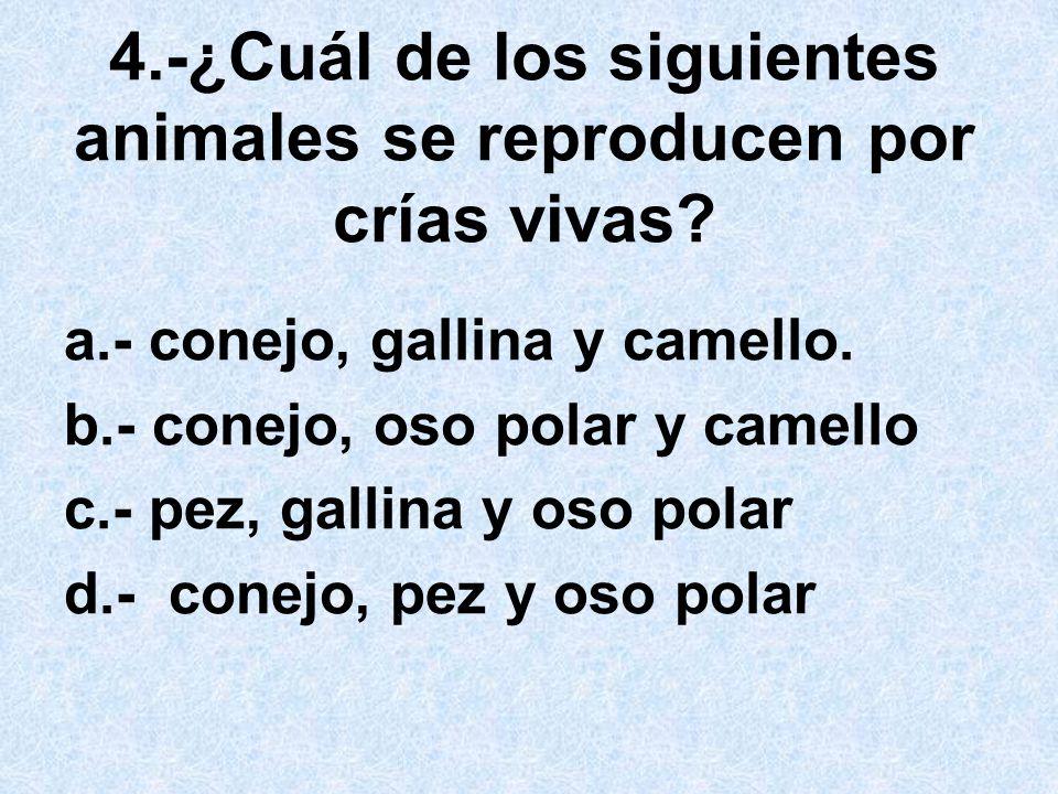 4.-¿Cuál de los siguientes animales se reproducen por crías vivas