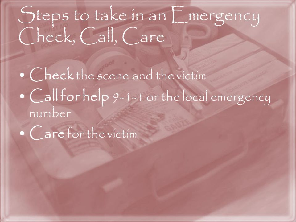 Steps to take in an Emergency Check, Call, Care