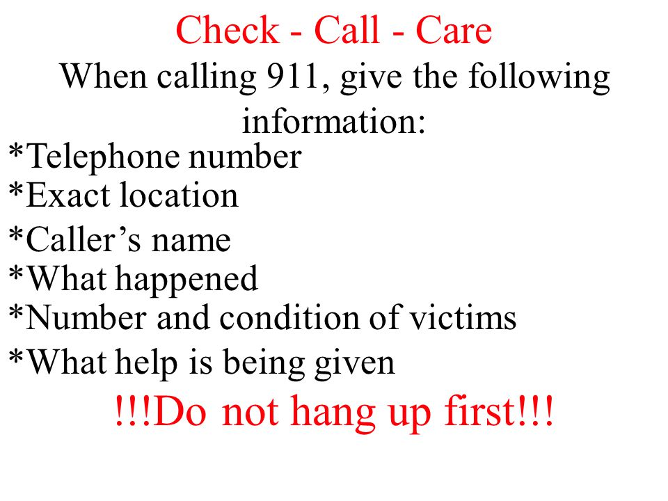 When calling 911, give the following information: