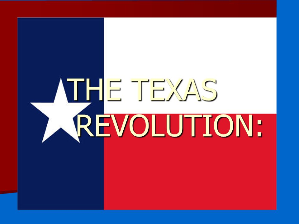 THE TEXAS REVOLUTION: