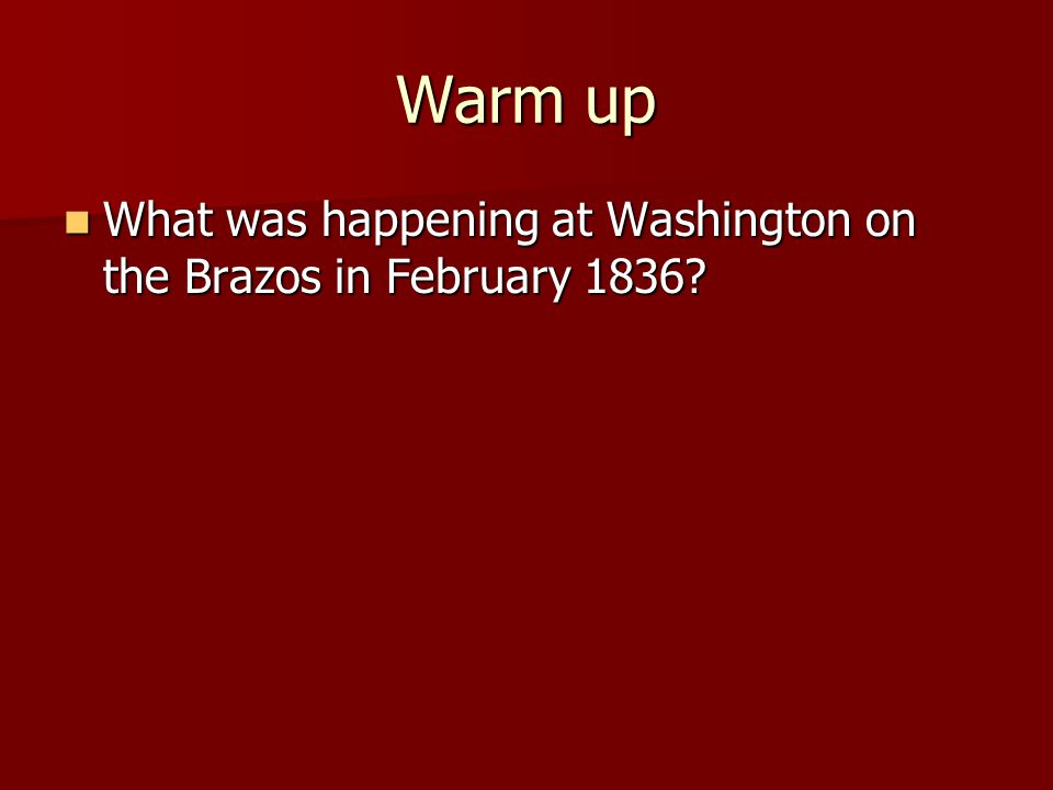 Warm up What was happening at Washington on the Brazos in February 1836