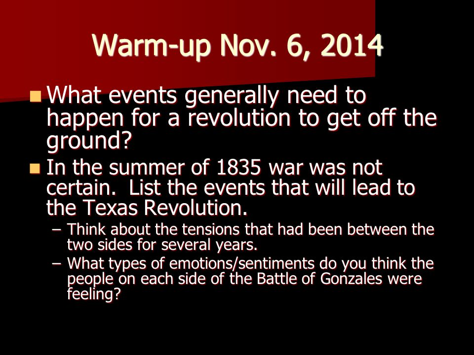 Warm-up Nov. 6, 2014 What events generally need to happen for a revolution to get off the ground