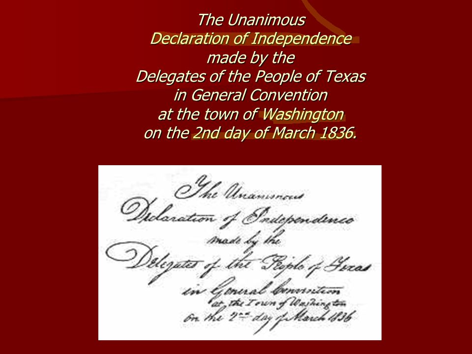The Unanimous Declaration of Independence made by the Delegates of the People of Texas in General Convention at the town of Washington on the 2nd day of March 1836.