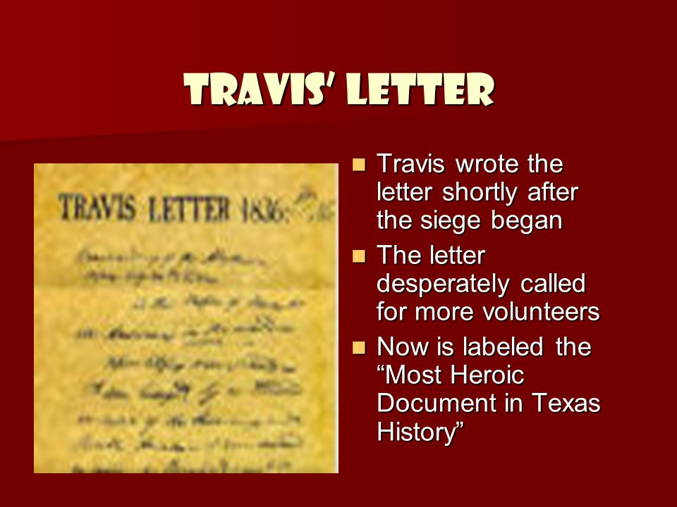 Travis' Letter Travis wrote the letter shortly after the siege began