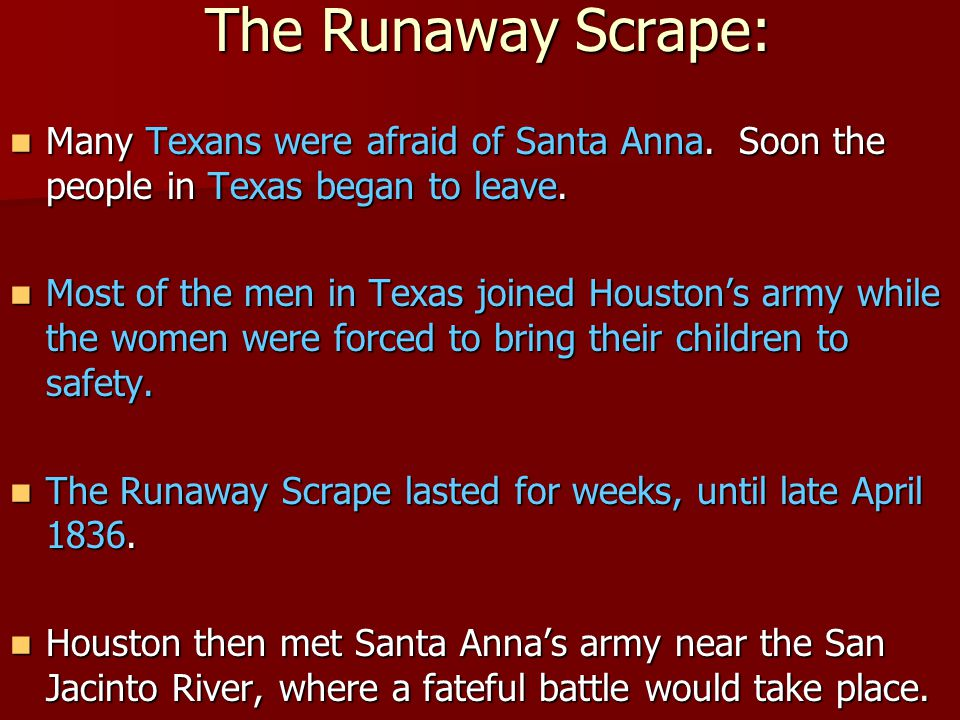 The Runaway Scrape: Many Texans were afraid of Santa Anna. Soon the people in Texas began to leave.