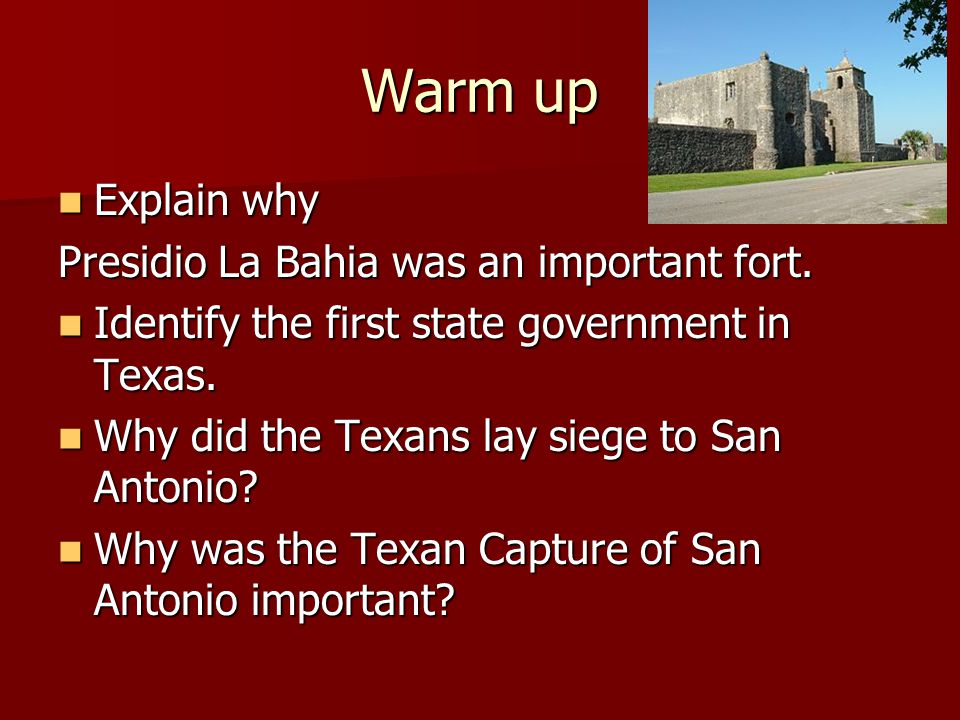 Warm up Explain why Presidio La Bahia was an important fort.