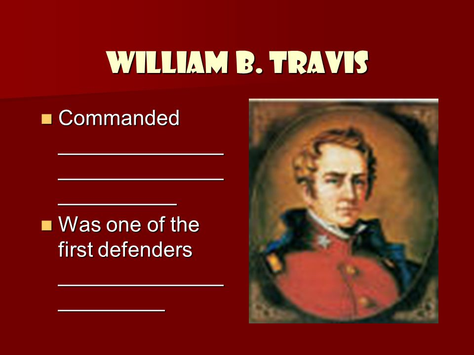 William B. Travis Commanded ______________________________________