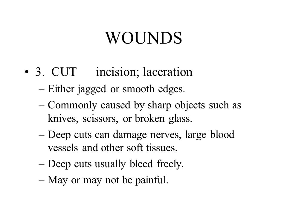 WOUNDS 3. CUT incision; laceration Either jagged or smooth edges.
