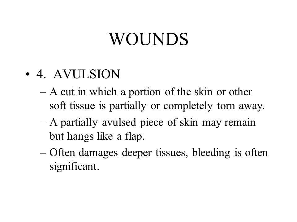 WOUNDS 4. AVULSION. A cut in which a portion of the skin or other soft tissue is partially or completely torn away.